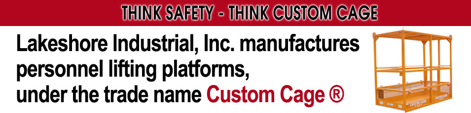 Think Safety,Custom cage manufacturers,welders,Personnel lifting platforms, Man Baskets, Forklift Cages,Rescue Cages, Round Cages, Material Cages,Manbaskets, Manbaskets,Lift Baskets for cranes, Suspended Crane Cages, Personnel Baskets,Lift Platforms,Custom-built,Lakeshore Industrial, Man Baskets & Platforms, DUMP BOX, Crane Suspended Rescue Platforms,Safety Crane Cages, Trade name Custom Cage ®